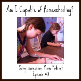Am I Capable of Homeschooling? (Ep 3, 5/27/12)