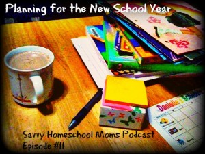 Planning for the New School Year, Savvy Homeschool Moms Podcast