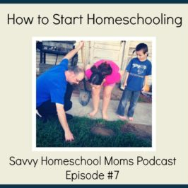How to Start Homeschooling (Ep 7, 7/1/12), part 1