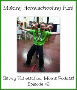 Making Homeschooling Fun! Savvy Homeschool Moms Podcast