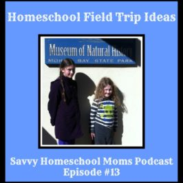 Homeschool Field Trip Ideas (Ep 13, 8/12/12)