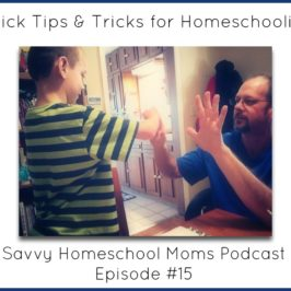 Quick Tips and Tricks for Homeschooling (Ep 15, 8/26/12)