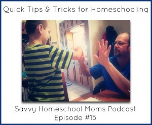 Quick Tips and Tricks for Homeschooling, Savvy Homeschool Moms Podcaast