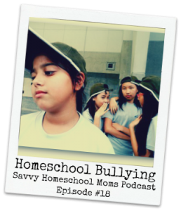 Homeschool Bullying, Savvy Homeschool Moms Podcast