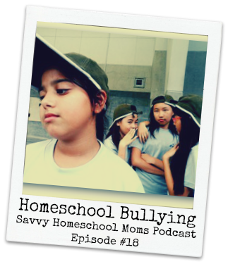 Homeschool Bullying, Savvy Homeschool Moms Podcast