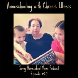 Homeschooling with Chronic Illness, Savvy Homeschool Moms Podcast