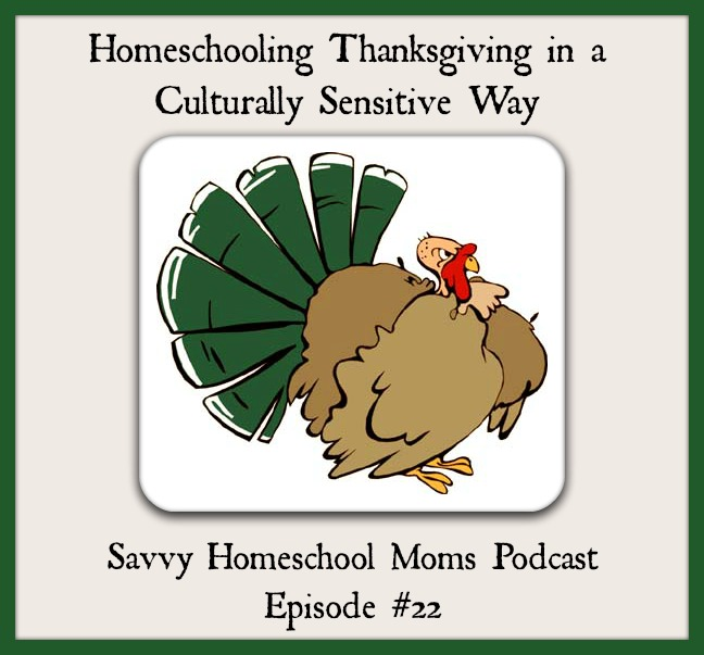 Homeschooling Thanksgiving in a Culturally Sensitive Way, Savvy Homeschool Moms Podcast