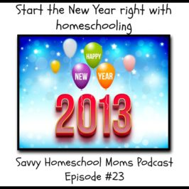 Start the New Year right with homeschooling (Ep 23, 12/31/12)