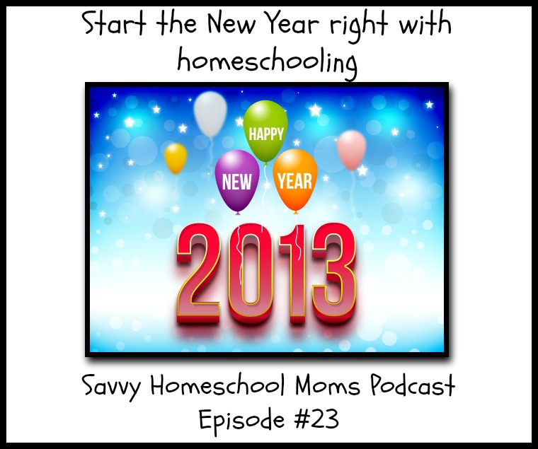Start the New Year Right with Homeschooling, Savvy Homeschool Moms Podcast