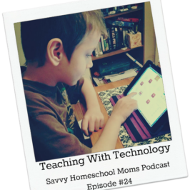 Teaching With Technology, Savvy Homeschool Moms Podcast