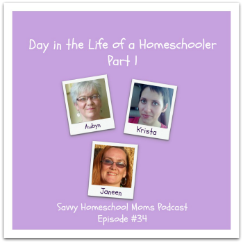 Day in the Life of a Homeschooler, Savvy Homeschool Moms Podcast Episode #34