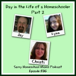 Day in the Life of a Homeschooler, Episode #36, Savvy Homeschool Moms Podcast