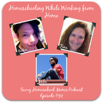 Savvy Homeschool Moms Podcast, episode 39, Homeschooling While Working From Home