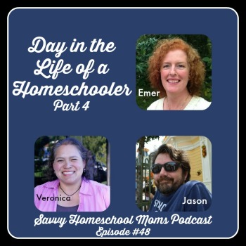 Day in the Life of a Homeschooler, part 4, www.SavvyHomeschoolMoms.com, Savvy Homeschool Moms Podcast