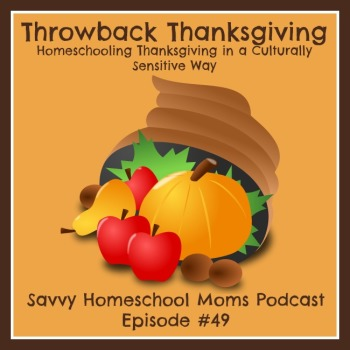 Throwback Thanksgiving, (Ep #49, 11/23/14), Homeschooling Thanksgiving in a Culturally Sensitive Way
