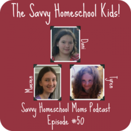 The Savvy Homeschool Kids (Ep #50, 1/4/15)