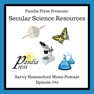 Pandia Press presents Secular Science Resources, Savvy Homeschool Moms podcast #62