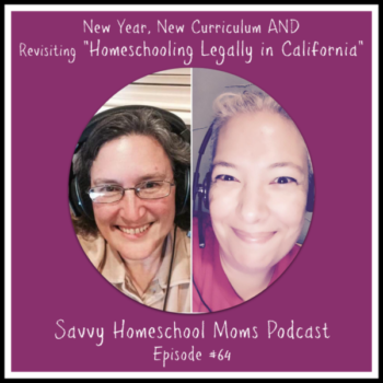 New Year, New Curriculum and Revisiting Homeschooling Legally in California (Ep #64, 12/18/16)